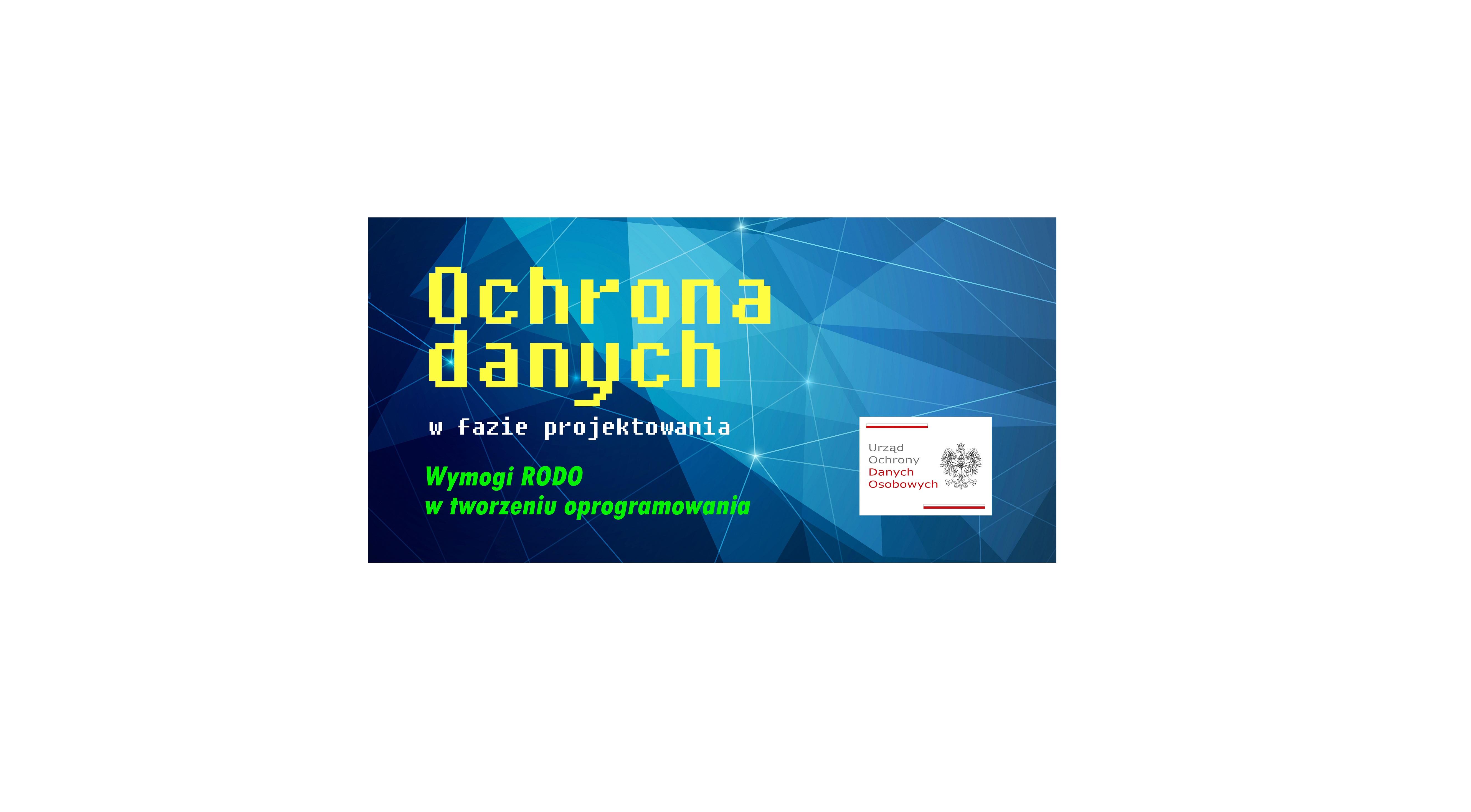 """d1a0ff28f99680 """"Ochrona danych w fazie projektowania – wymogi RODO w tworzeniu  oprogramowania"""" – seminarium naukowe – TECHINFO UODO"""